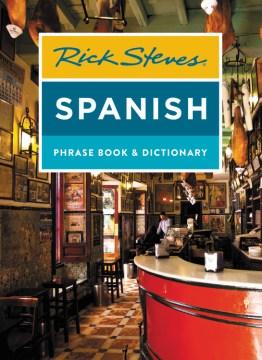 Rick Steves Spanish phrase book & dictionary / Rick Steves.