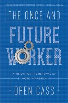 The once and future worker : a vision for the renewal of work in America