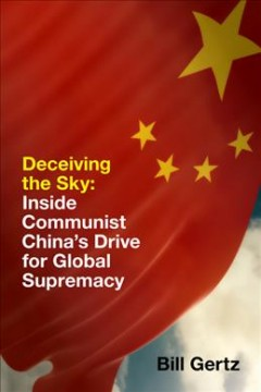Deceiving the sky : inside Communist China's drive for global supremacy