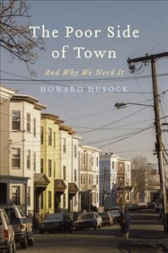 The poor side of town : and why we need it