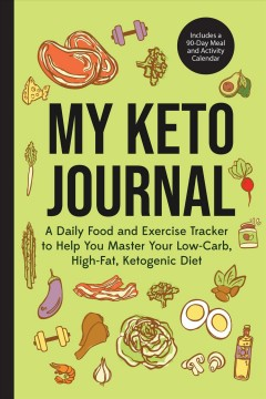 My keto journal. A Daily Food and Exercise Tracker to Help You Master Your Low-Carb, High-Fat, Ketogenic Diet (inclu Various Authors.