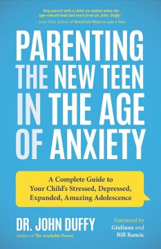 Parenting the new teen in the age of anxiety : a complete guide to your child's stressed, depressed, expanded, amazing adolescence Dr. John Duffy.