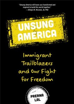 Unsung America : Immigrant Trailblazers and Our Fight for Freedom