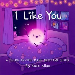 I Like You : A Glow-in-the-dark Bedtime Book