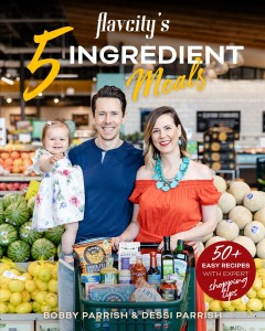5 ingredient semi-homemade meals 50 Easy & Tasty Recipes Using the Best Ingredients from the Grocery Store / Bobby Parrish