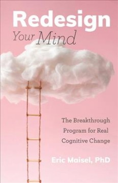 Redesign Your Mind : The Breakthrough Program for Real Cognitive Change