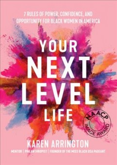 Your Next Level Life : 7 Rules of Power, Confidence, and Opportunity for Black Women in America