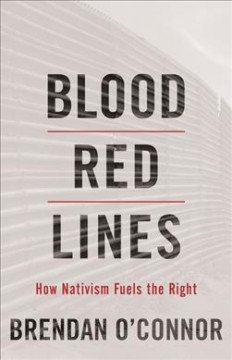 Blood Red Lines : How Nativism Fuels the Right
