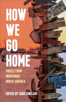 How we go home : voices from indigenous North America / edited by Sara Sinclair ; [illustrations by Greg Ballenger].