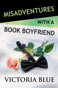 Misadventures with a book boyfriend Victoria Blue.