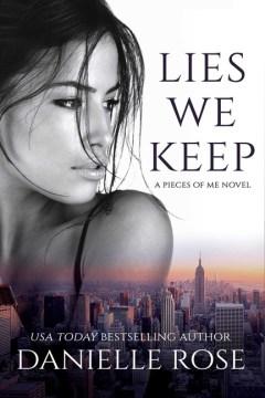 Lies we keep : a Pieces of Me novel / Danielle Rose.
