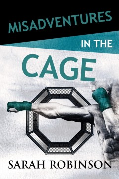 Misadventures in the cage Sarah Robinson.