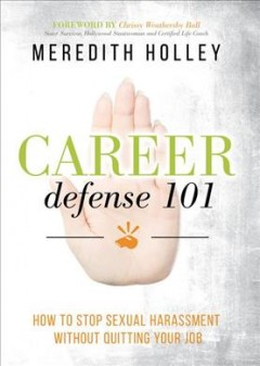 Career Defense 101 : How to Stop Sexual Harassment Without Quitting Your Job