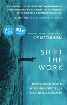 Shift the Work : The Revolutionary Science of Moving from Apathetic to All in Using Your Head, Heart and Gut