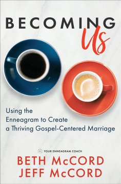 Becoming us. Using the Enneagram to Create a Thriving Gospel-Centered Marriage Beth McCord and Jeff McCord.