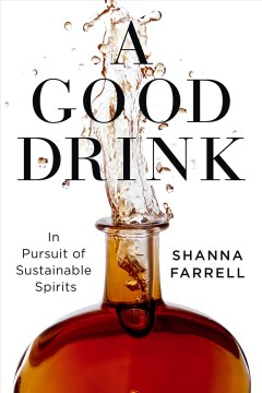 A Good Drink : In Pursuit of Sustainable Spirits