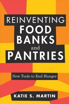 Reinventing Food Banks and Pantries : New Tools to End Hunger