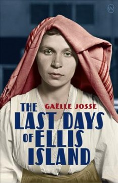 The last days of Ellis Island / Gaëlle Josse ; translated from the French by Natasha Lehrer.