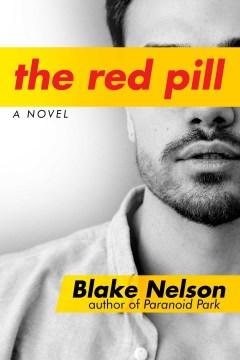 The red pill : a novel / Blake Nelson.