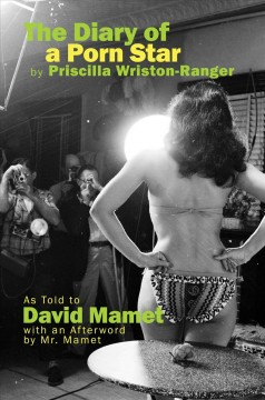 The Diary of a Porn Star by Priscilla Wriston-ranger : As Told to David Mamet With an Afterword by Mr. Mamet
