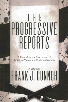 The Progressive Reports : A Manual for the Destruction of American Values and Christian Morality