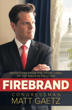 Firebrand : Dispatches from the Front Lines of the Maga Revolution