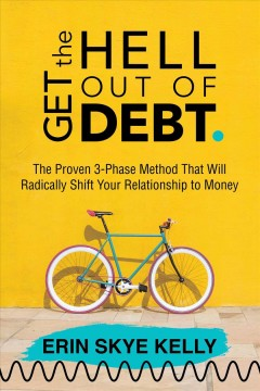 Get the hell out of debt : the proven 3-phase method that will radically shift your relationship to money