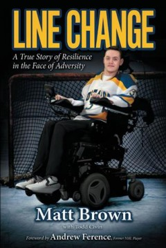 Line change : a true story of resilience in the face of adversity / Matt Brown with Todd Civin.