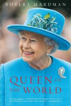 Queen of the World : Elizabeth II: Sovereign and Stateswoman