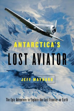 America's lost aviator : the epic adventure to explore the last frontier on Earth