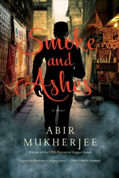 Smoke and ashes : a novel / Abir Mukherjee.