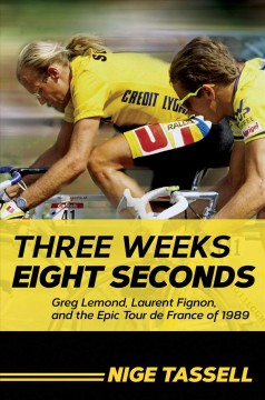 Three Weeks, Eight Seconds : Greg Lemond, Laurent Fignon, and the Epic Tour De France of 1989