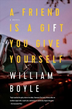 A friend is a gift you give yourself : a novel / William Boyle.