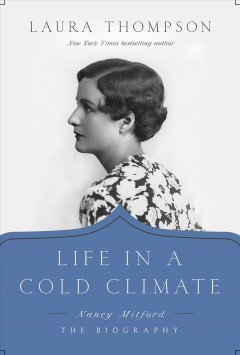 Life in a Cold Climate : Nancy Mitford: the Biography