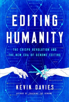 Editing humanity : the CRISPR revolution and the new era of genome editing