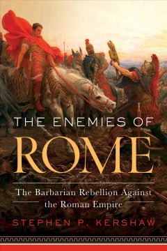 The enemies of Rome : the barbarian rebellion against the Roman empire / Stephen P. Kershaw.