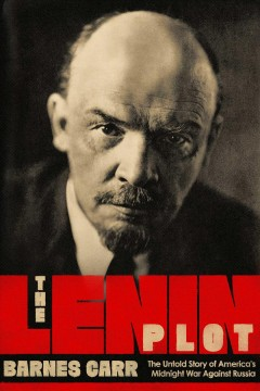The Lenin Plot : The Unknown Story of America's War Against Russia