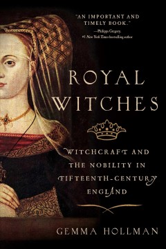 Royal Witches : Witchcraft and the Nobility in Fifteenth-century England