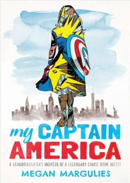 My Captain America : A Granddaughter's Memoir of a Legendary Comic Book Artist