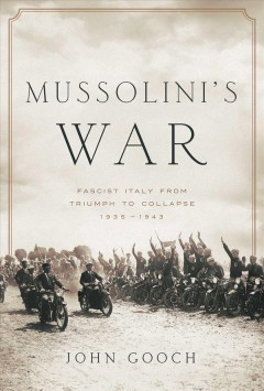 Mussolini's War : Fascist Italy from Triumph to Collapse: 1935-1943