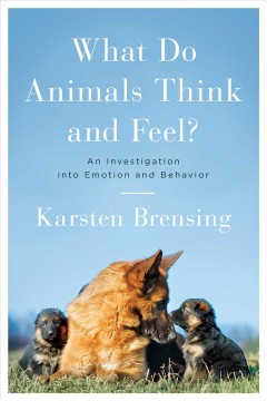 What Do Animals Think and Feel? : An Investigation into Emotion and Behavior