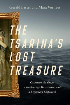 The Tsarina's Lost Treasure : Catherine the Great, a Golden Age Masterpiece, and a Legendary Shipwreck