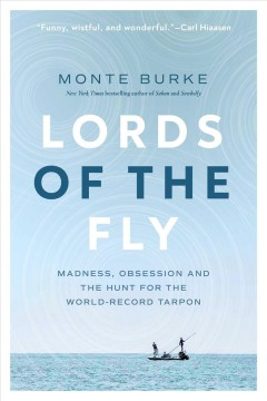 Lords of the Fly : Madness, Obsession, and the Hunt for the World Record Tarpon