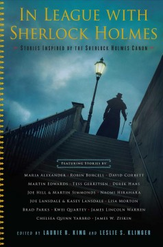 In league with Sherlock Holmes : stories inspired by the Sherlock Holmes canon / edited by Laurie R. King and Leslie S. Klinger.