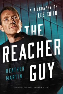 The Reacher Guy : A Biography of Lee Child