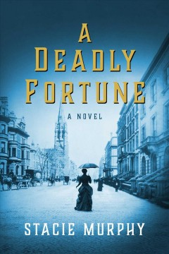 A deadly fortune / Stacie Murphy.