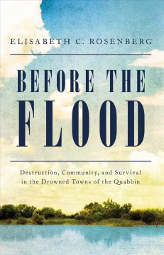 Before the Flood : Destruction, Community, and Survival in the Drowned Towns of the Quabbin