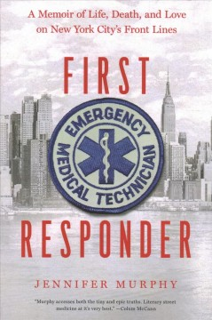 First Responder : A Memoir of Life, Death, and Love on New York City's Frontlines