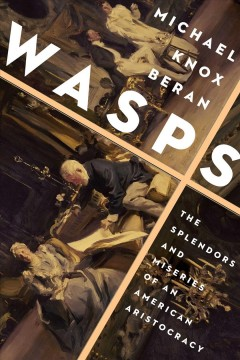 Wasps : The Splendors and Miseries of an American Aristocracy