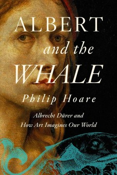 Albert and the Whale : Albrecht Dپrer and How Art Imagines Our World